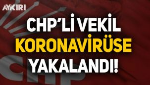 CHP milletvekili koronavirüse yakalandı