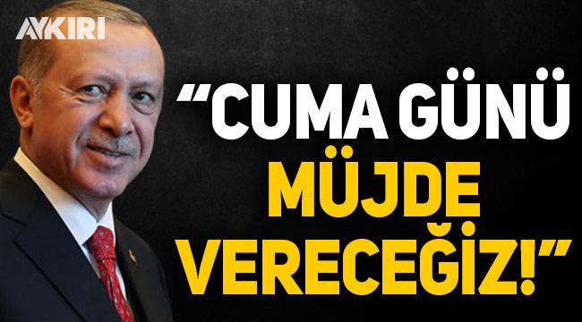 Cumhurbaşkanı Erdoğan duyurdu: Cuma günü müjde vereceğiz