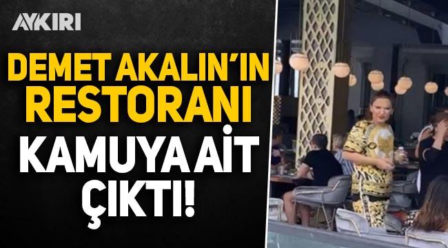 Demet Akalın'ın restoranı kamuya ait çıktı!