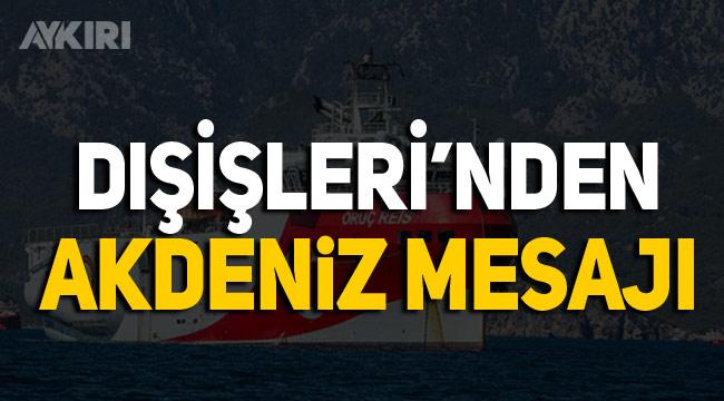 Dışişleri'nden Akdeniz mesajı: Gerginliğin sebebi Yunanistan