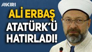 Diyanet İşleri Başkanı Ali Erbaş, Atatürk'ü yeni hatırladı