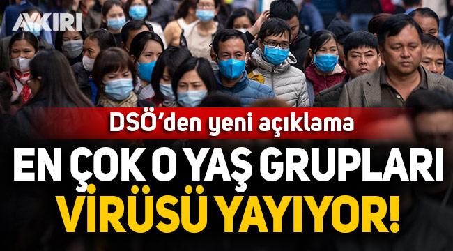 DSÖ açıkladı: Koronavirüsü en çok o yaş grupları yayıyor