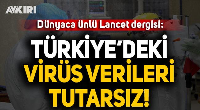 Dünyaca ünlü Lancet Dergisi: Türkiye'deki virüs verileri tutarsız