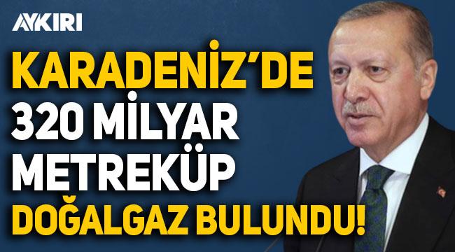 Erdoğan açıkladı: Türkiye, Karadeniz'de 320 milyar metreküp doğal gaz buldu