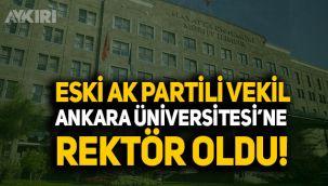 Eski AK Parti Milletvekili Ankara Üniversitesi'ne rektör oldu