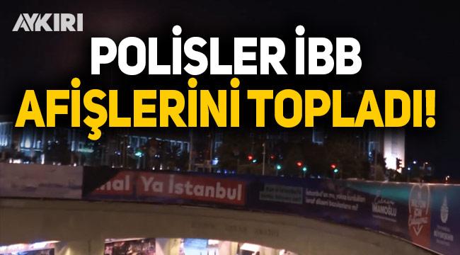 İBB'nin Kanal İstanbul afişleri polis tarafından toplandı