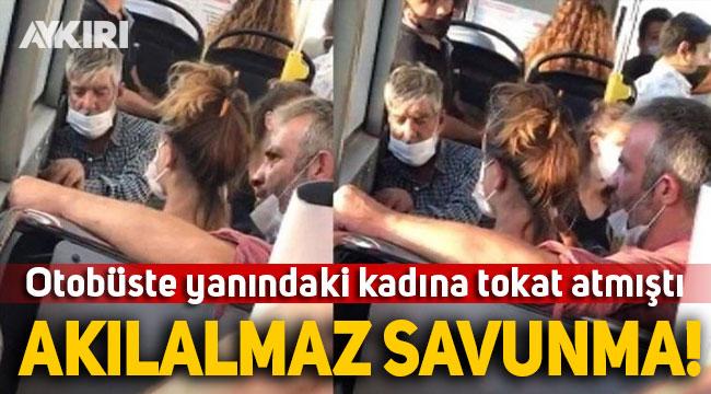 İstanbul'da otobüste kadına tokat atan kişiden çarpıcı savunma