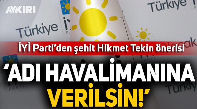 İYİ Parti'den Şehit Hikmet Tekin'in isminin havalimanına verilmesi için kanun teklifi