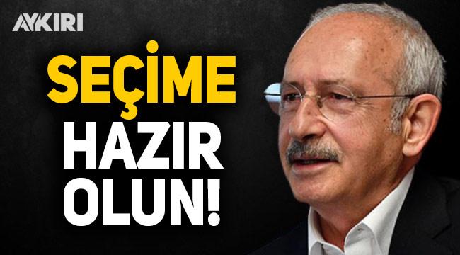Kemal Kılıçdaroğlu: Seçime hazır olun!
