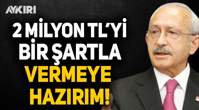 Kılıçdaroğlu: Erdoğan'a 2 milyon TL'yi bir şartla vermeye hazırım