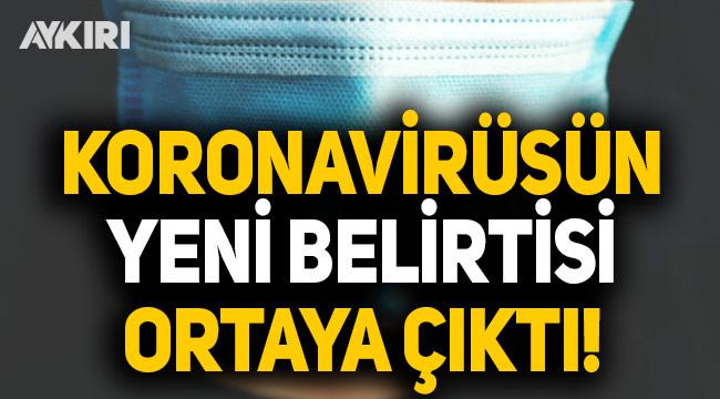 Koronavirüsün yeni belirtisi çıktı