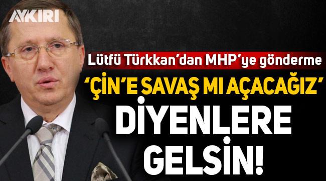 Lütfü Türkkan'dan MHP'ye Doğu Türkistan göndermesi
