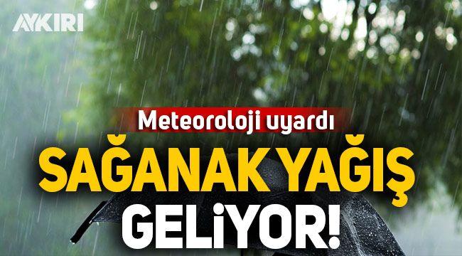 Meteoroloji'den 3 il için sağanak uyarısı!