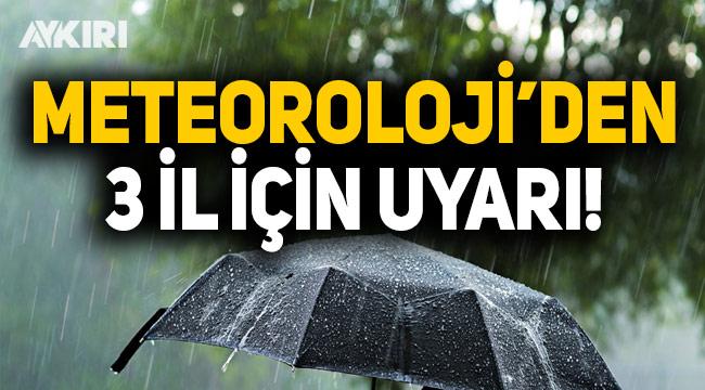 Meteoroloji'den 3 il için uyarı
