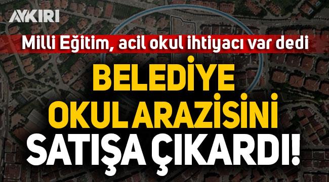 Milli Eğitim acil ihtiyaç dedi, Çekmeköy Belediyesi, okul arazisini satışa çıkardı