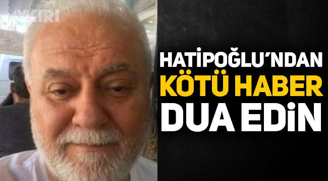Nihat Hatipoğlu'nun sağlık durumu belli oldu, Hatipoğlu'ndan son durumuyla ilgili yeni açıklama