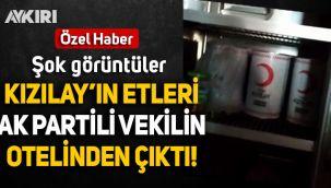 Şok görüntüler: Kızılay'ın etleri, AK Partili vekilin otelinden çıktı!
