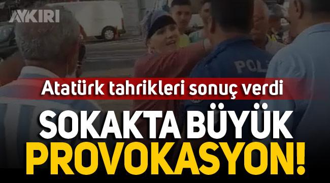 """Sosyal medyadaki tahrikler sokağa taştı: """"Atatürk'ü sevmiyorum"""" diye bağırınca ortalık karıştı"""