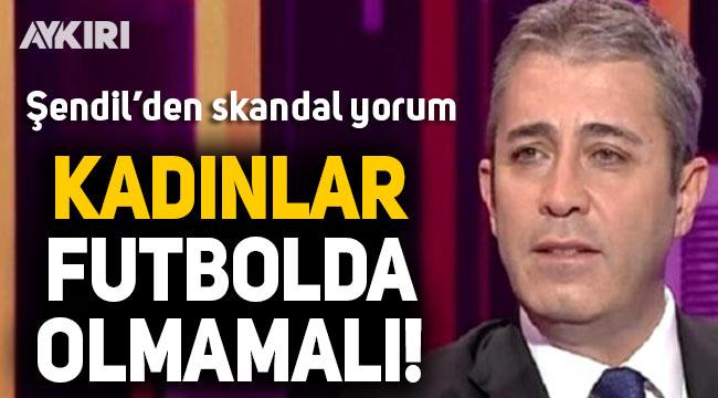 Spor spikeri Melih Şendil'den tepki çeken yorum: Kadınlar futbolda olmamalı