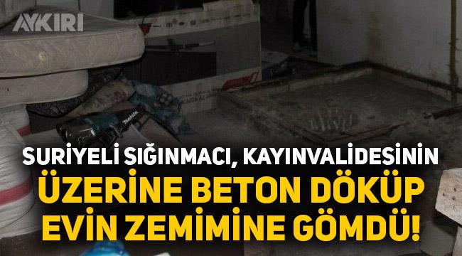 Suriyeli sığınmacı kayınvalidesini öldürüp üzerine beton döküp, evin temeline gömdü!