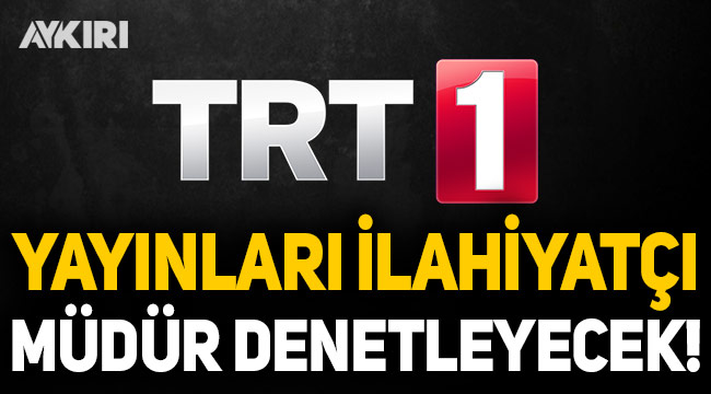 TRT yayınlarını ilahiyatçı müdür denetleyecek
