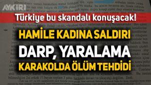 Türkiye'yi ayağa kaldıracak olay; Hamile kadına saldırı, karakolda tehdit!