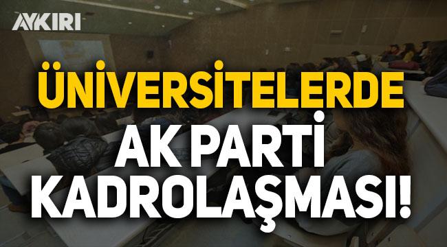 Üniversitelerde AK Parti kadrolaşması