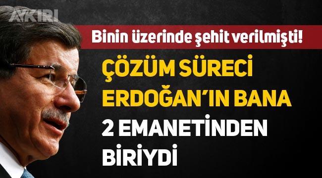 """Ahmet Davutoğlu:""""Çözüm süreci, Erdoğan'ın bana 2 emanetinden biriydi"""""""