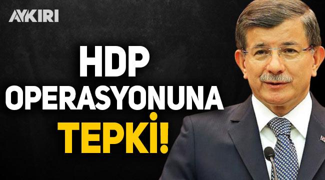 Ahmet Davutoğlu'ndan HDP operasyonuna tepki