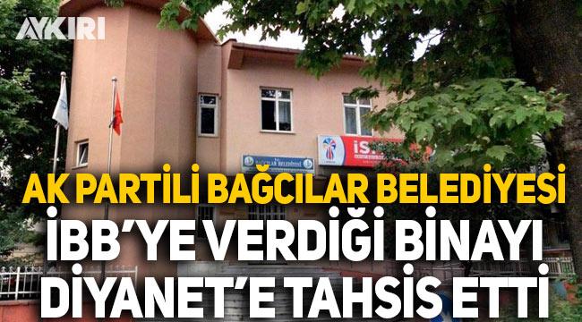 AK Partili Bağcılar Belediyesi, İBB'ye verdiği binayı Diyanet'e tahsis etti