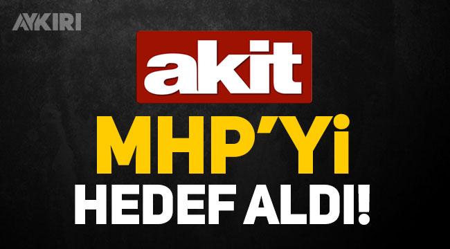 AKİT ve MHP arasında gerginlik büyüyor, AKİT MHP'yi böyle hedef aldı