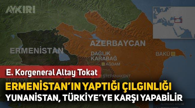 """Altay Tokat: """"Ermenistan'ın yaptığı çılgınlığı Yunanistan Türkiye'ye karşı yapabilir"""""""
