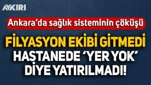 Ankara'da sağlık sisteminin çöküşü: Filyasyon ekibi gitmedi, hastaneye 'yer yok' diye yatırılmadı