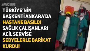 Ankara Keçiören'de hastane basıldı, sağlık çalışanları sedyelerle barikat kurdu!