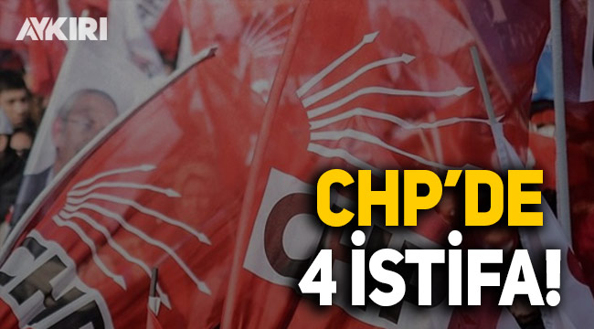 CHP'de 4 istifa birden!