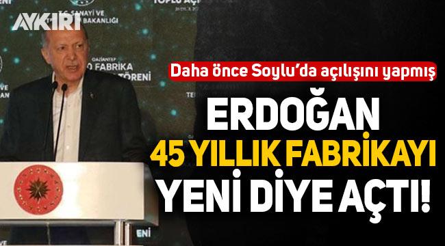 Cumhurbaşkanı Erdoğan, 45 yıldır faaliyet gösteren fabrikayı yeni diye açtı