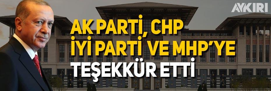 Cumhurbaşkanı Erdoğan'dan, AK Parti, CHP, İYİ Parti ve MHP'ye teşekkür