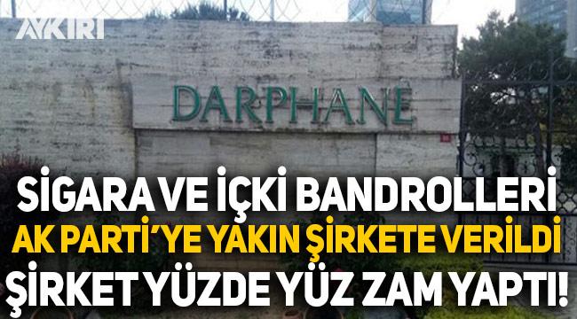 Darphane'ye devredilen sigara ve alkol bandrolleri ihaleyle AK Parti'ye yakın isme verildi, bandrollere yüzde yüz zam yapıldı