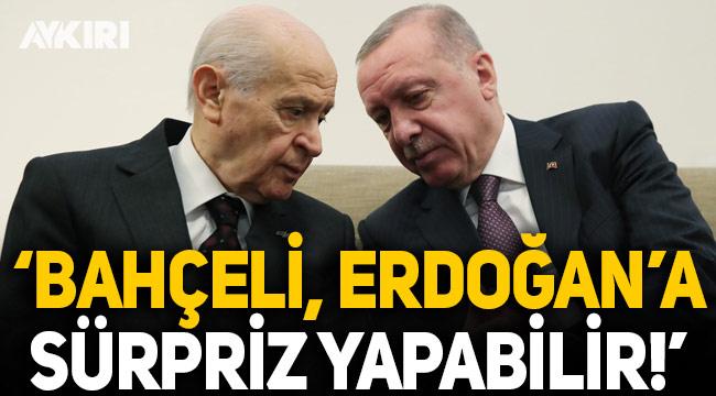 """""""Devlet Bahçeli, Cumhurbaşkanı Erdoğan'a sürpriz yapabilir!"""""""