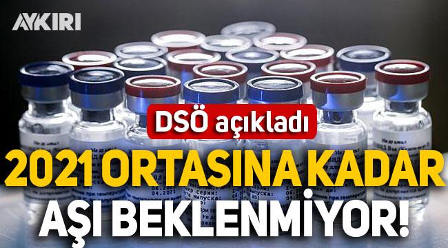 DSÖ açıkladı: 2021'in ortasına kadar aşı beklenmiyor