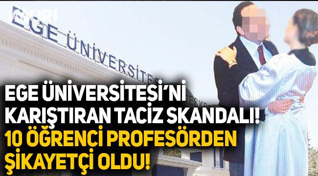 Ege Üniversitesi'ni karıştıran taciz skandalı, 10 öğrenci profesörden şikayetçi oldu