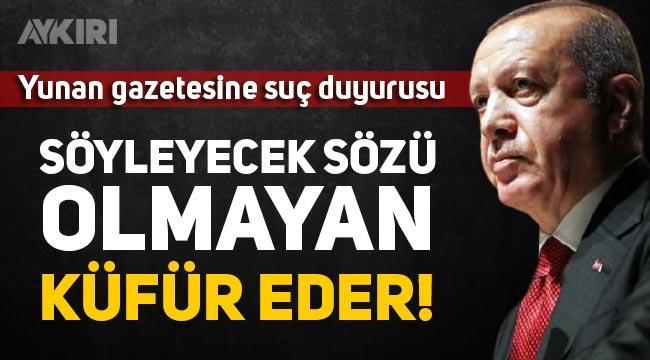 Erdoğan'dan küfürlü manşet atan Yunan gazetesine suç duyurusu