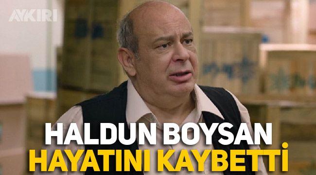 Haldun Boysan hayatını kaybetti, kaç yaşındaydı, ölüm nedeni