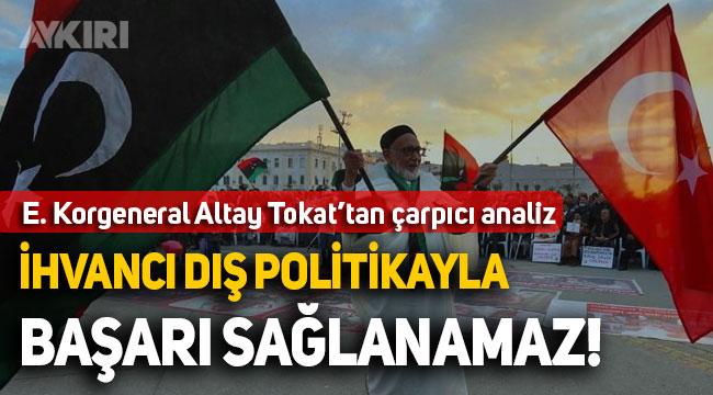 Libya'da son durum, Türkiye yanlış politika mı izliyor, Altay Tokat yorumladı
