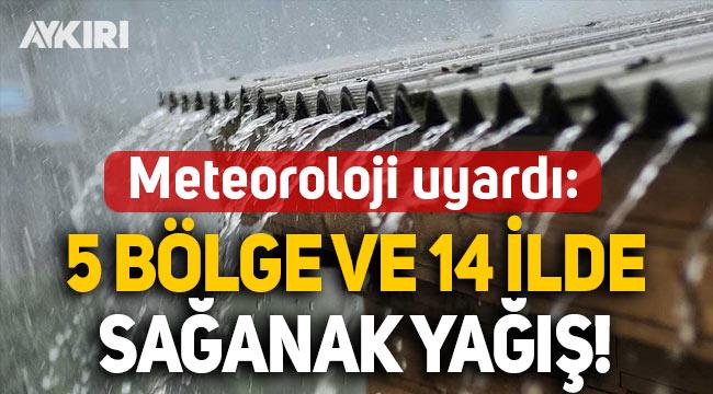 Meteoroloji uyardı: 5 bölge ve 14 ilde sağanak yağış!