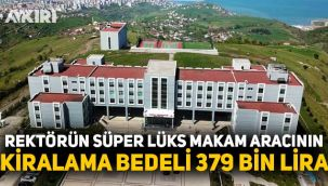 Rektörlerin lüks merakı bitmiyor, Samsun Üniversitesi rektörü sadece kiralama bedeli için 379 bin 500 lira ödedi