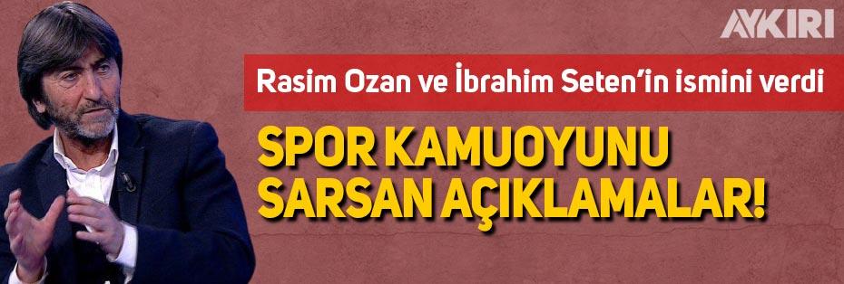 Rıdvan Dilmen'den çok sert açıklamalar, İbrahim Seten ve Rasim Ozan Kütahyalı'ya FETÖ'cü suçlaması