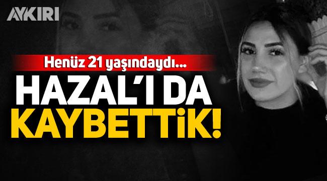 21 yaşındaki Hazal Tektaş, reddettiği Mehmet Ali Atış tarafından katledildi