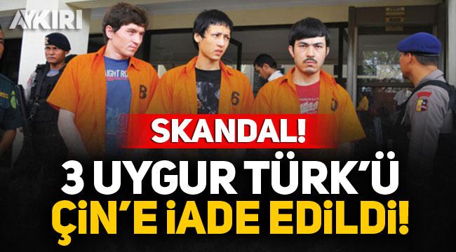 3 Uygur Türk'ü Çin'e iade edildi!