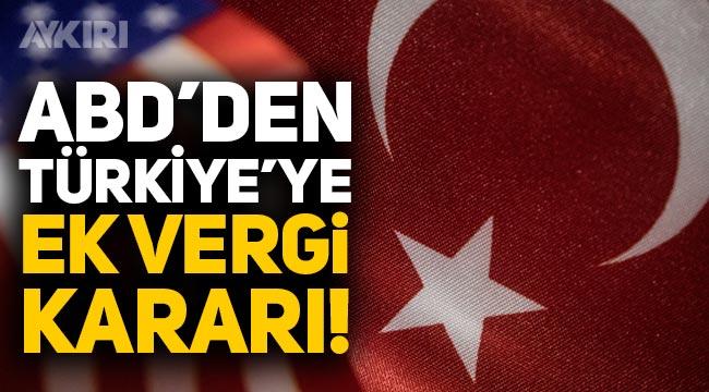 ABD, Türkiye'nin de aralarında bulunduğu 18 ülkeye ek vergi getirdi